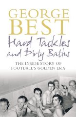 Image for Hard Tackles and Dirty Baths: The Inside Story of Football's Golden Era