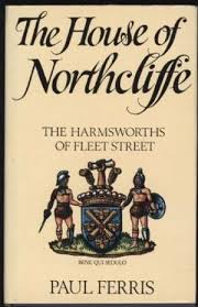 Image for The House of Northcliffe: Harmsworths of Fleet Street