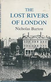 Image for The Lost Rivers of London: A study of their effects upon London and Londoners, and the effects of London and Londoners upon them