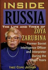 Image for Inside Russia: The Life and Times of Zoya Zarubina : For the First Time a Female Soviet Intelligence Officer Tells Her Story of Life, Love, and Triumph over personal(Signed)