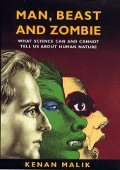 Image for Man, Beast and Zombie: What Science Can and Cannot Tell Us About Human Nature