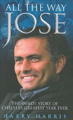 Image for All the Way Jose: The Inside Story of Chelsea's Greatest Year Ever