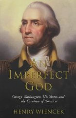Image for An Imperfect God: George Washington, His Slaves and the Creation of America