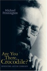 Image for Are You There, Crocodile?: Inventing Anton Chekhov(Signed)