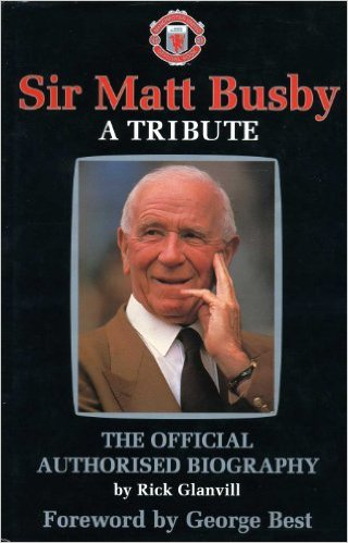 Image for Sir Matt Busby: A Tribute - The Official Authorised Biography