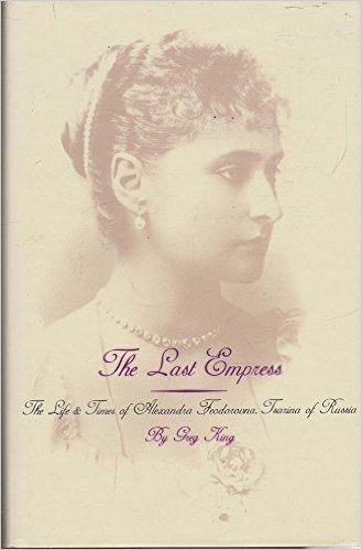 Image for The Last Empress: Life and Times of Alexandra Feodorovna, Tsarina of Russia