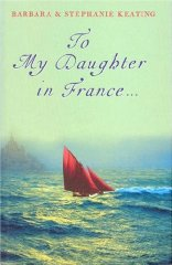 KEATING, STEPHANIE - To My Daughter in France...