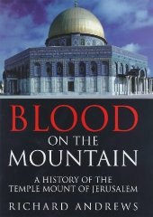 Image for Blood On the Mountain: A History of the Temple Mount From the Ark to the Third Millennium