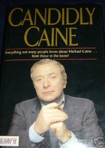 Image for Candidly Caine: Everything Not Many People Know About Michael Caine...from Those in the Know