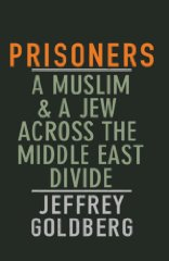 Image for Prisoners: A Muslim and a Jew Across the Middle East Divide