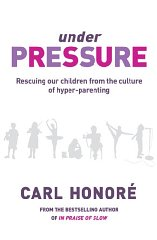 Image for Under Pressure: Rescuing Our Children From the Culture of Hyper-Parenting