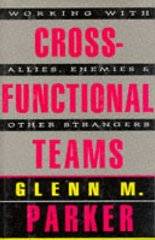 Image for Cross-Functional Teams : Working With Allies, Enemies, and Other Strangers