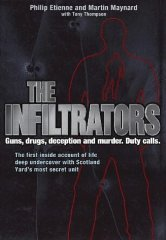 Image for The Infiltrators: The First Inside Account of Life Deep Undercover with Scotland Yard's Most Secret Unit