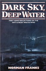 Image for Dark Sky, Deep Water: First Hand Reflections on the Anti-U-boat War in Europe...