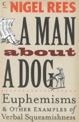 Image for A Man About a Dog: Euphemisms and Other Examples of Verbal Squeamishness