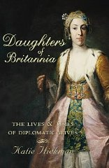 Image for Daughters of Britannia : The Lives and Times of Diplomatic Wives