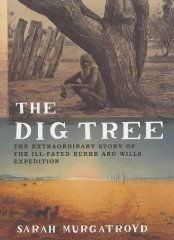 Image for The Dig Tree: The Extraordinary Story of the Burke and Wills Expedition