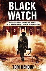 Image for Black Watch: Liberating Europe and Catching Himmler - My Extraordinary WW2 with the Highland Division
