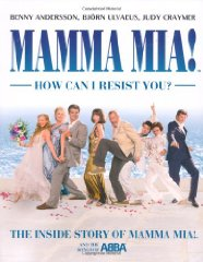 Image for Mamma Mia! How Can I Resist You?: The Inside Story of Mamma Mia! and the Songs of ABBA