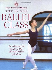 Image for Step-By-Step Ballet Class: Illustrated Guide to the Official Ballet Syllabus