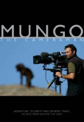 Image for Mungo the Cameraman: Adventure, Celebrity and Extreme Travel as Seen from Behind the Lens [Illustrated] (Signed)