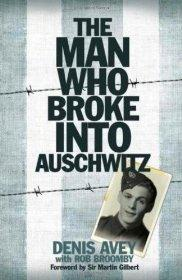 Image for The Man Who Broke Into Auschwitz