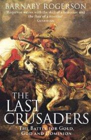 Image for The Last Crusaders: East, West and the Battle for the Centre of the World: The Battle for Gold, God and Dominion