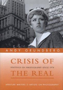 Image for Andy Grundberg: Crisis of the Real: Writings on Photography Since 1974 (Writers & Artists on Photography)