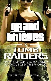 Image for Grand Thieves & Tomb Raiders: How British Video Games Conquered the World