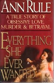 Image for Everything She Ever Wanted: A True Story of Love, Murder & Betrayal