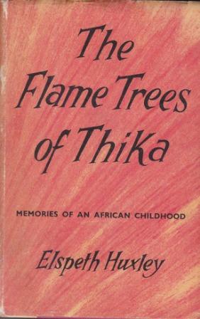 HUXLEY, ELSPETH JOSCELIN GRANT - The Flame Trees of Thika