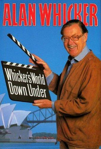 Image for Whicker's World Down Under: Australia Through the Eyes and Lives of Resident Poms