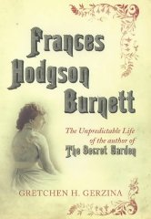 Image for Frances Hodgson Burnett: The Unpredictable Life Of The Author Of The Secret Garden [Illustrated]