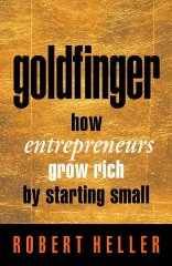 Image for Goldfinger: How Entrepreneurs Get Rich by Starting Small